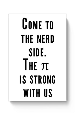 Come To The Nerd Side | The Pie Is Strong With Us Poster Online India