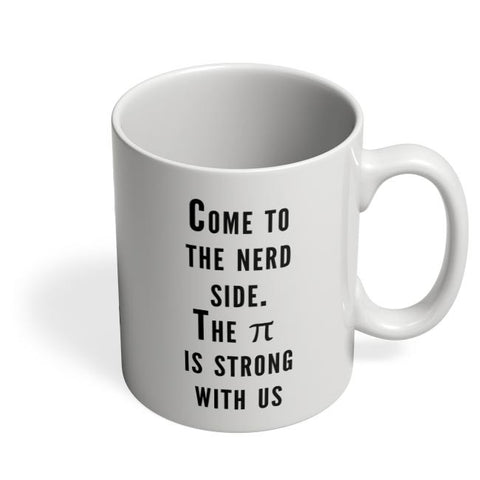Coffee Mugs Online | Come To The Nerd Side | The Pie Is Strong With Us Coffee Mug Online India