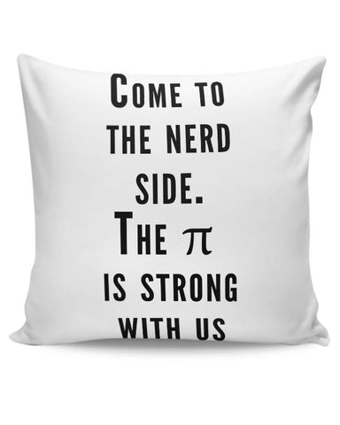 Come To The Nerd Side | The Pie Is Strong With Us Cushion Cover Online India