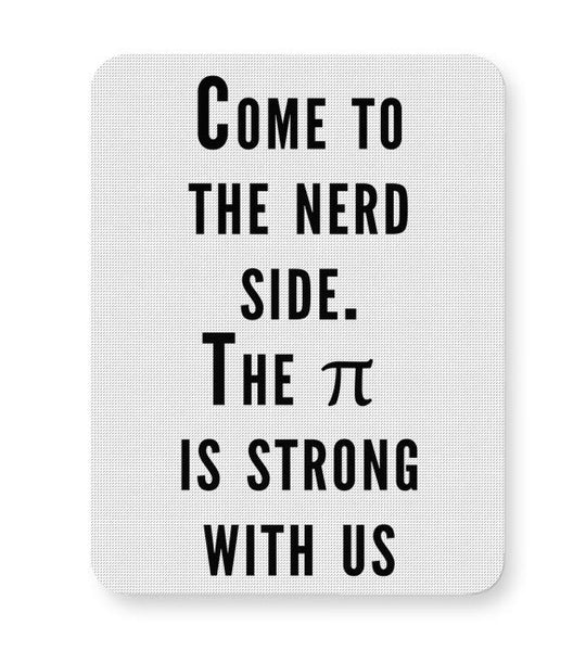 Come To The Nerd Side | The Pie Is Strong With Us Mousepad Online India