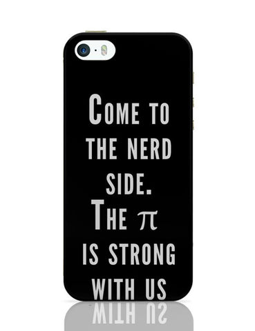iPhone 5 / 5S Cases & Covers | Come To The Nerd Side | The Pie Is Strong With Us iPhone 5 / 5S Case Cover Online India