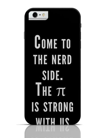 iPhone 6/6S Covers & Cases | Come To The Nerd Side | The Pie Is Strong With Us iPhone 6 / 6S Case Cover Online India