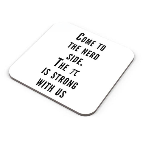 Buy Coasters Online | Come To The Nerd Side | The Pie Is Strong With Us Coasters Online India | PosterGuy.in