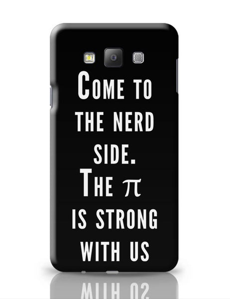 Come To The Nerd Side | The Pie Is Strong With Us Samsung Galaxy A7 Covers Cases Online India