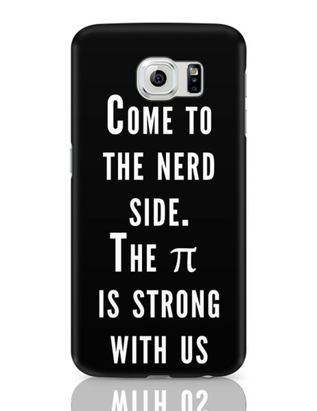 Come To The Nerd Side | The Pie Is Strong With Us Samsung Galaxy S6 Covers Cases Online India