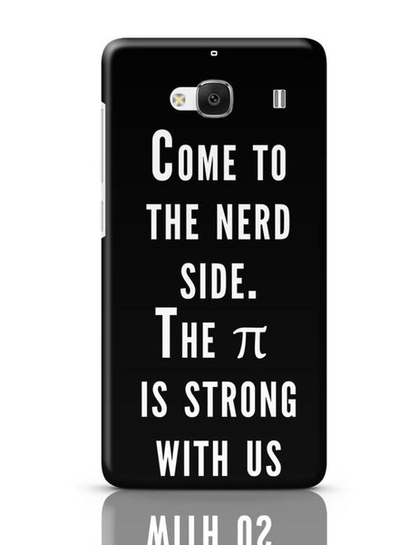 Come To The Nerd Side | The Pie Is Strong With Us Redmi 2 / Redmi 2 Prime Covers Cases Online India