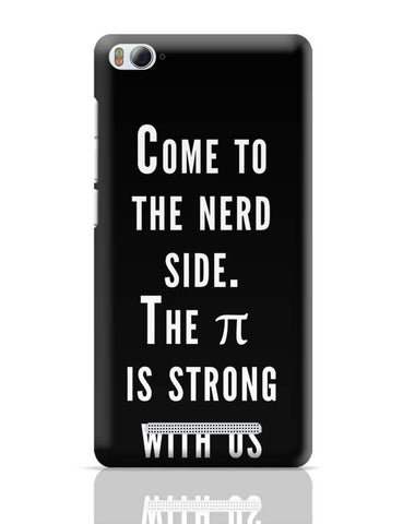 Xiaomi Mi 4i Covers | Come To The Nerd Side | The Pie Is Strong With Us Xiaomi Mi 4i Case Cover Online India