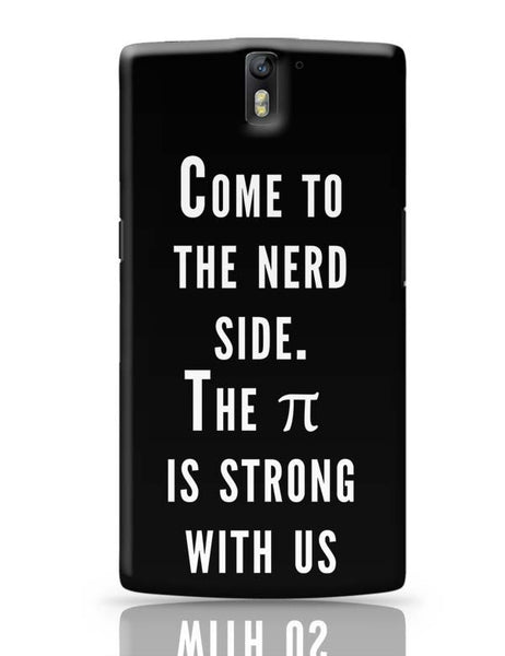 Come To The Nerd Side | The Pie Is Strong With Us OnePlus One Covers Cases Online India