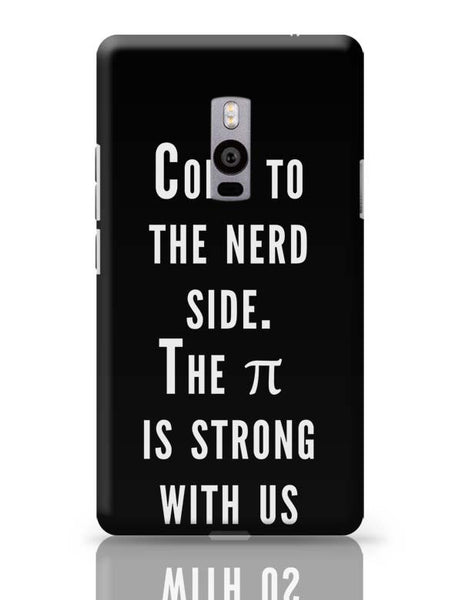 Come To The Nerd Side | The Pie Is Strong With Us OnePlus Two Covers Cases Online India