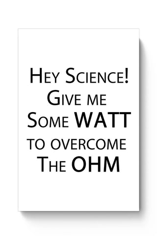 Hey Science | Gime ME some Watt to over the Ohm Poster Online India