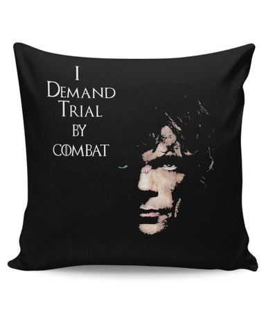 I Demand Trial By Combat | Tyrion Lanister Cushion Cover Online India