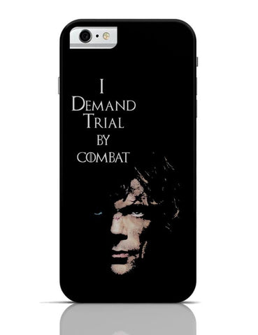 iPhone 6/6S Covers & Cases | I Demand Trial By Combat | Tyrion Lanister iPhone 6 / 6S Case Cover Online India