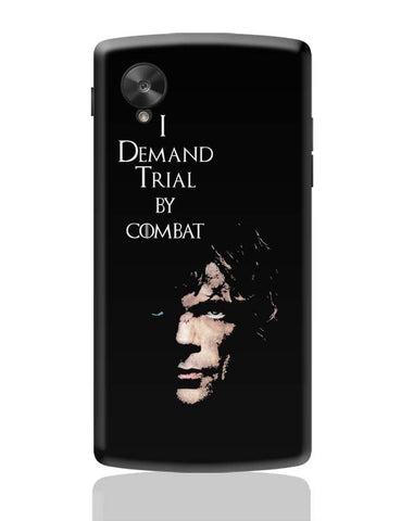 Google Nexus 5 Covers | I Demand Trial By Combat | Tyrion Lanister Google Nexus 5 Case Cover Online India
