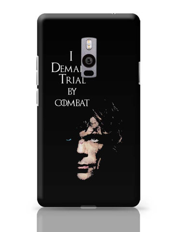 I Demand Trial By Combat | Tyrion Lanister OnePlus Two Covers Cases Online India