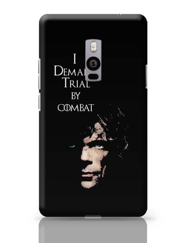 OnePlus Two Covers | I Demand Trial By Combat | Tyrion Lanister OnePlus Two Case Cover Online India