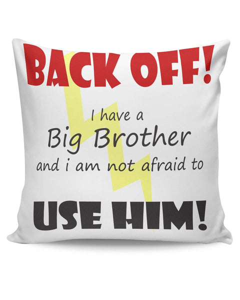 PosterGuy | Back Off ! I have a Big Brother and I am Not afraid to use him Cushion Cover Online India