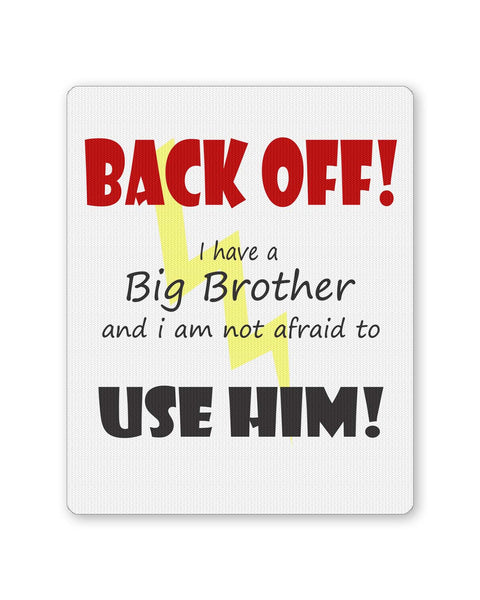 Buy Mousepads Online India | Back Off ! I have a Big Brother and I am Not afraid to use him Mouse Pad Online India