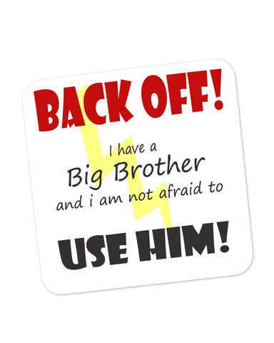 Buy Coasters Online | Back Off ! I have a Big Brother and I am Not afraid to use him Coaster Online India | PosterGuy.in