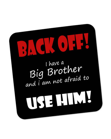 Buy Coasters Online | Back Off ! I have a Big Brother and I am Not afraid to use him(Black) Coaster Online India | PosterGuy.in