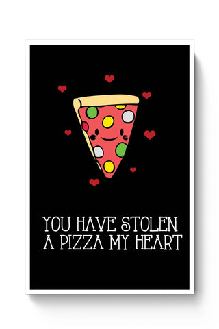 Posters Online | You Have Stolen A Pizza My Heart | Valentine's Day Pun Poster Online India | Designed by: Pooja Bindal