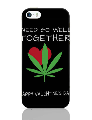 iPhone 5 / 5S Cases & Covers | Weed Go Well Together | Happy Valentine's Day Pun iPhone 5 / 5S Case Online India