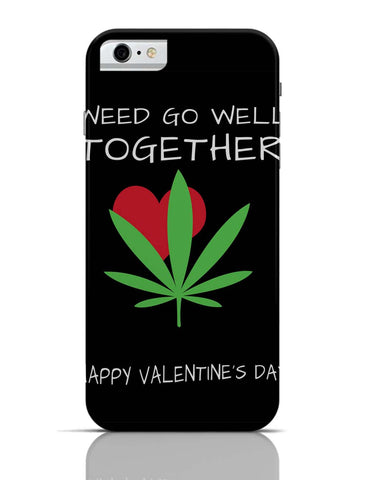 iPhone 6 Covers & Cases | Weed Go Well Together | Happy Valentine's Day Pun iPhone 6 Case Online India
