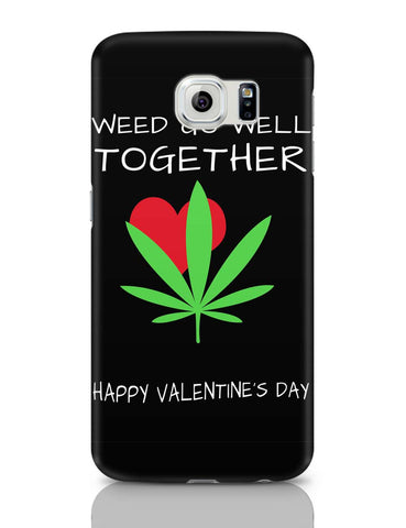 Samsung Galaxy S6 Covers | Weed Go Well Together | Happy Valentine's Day Pun Samsung Galaxy S6 Covers Online India