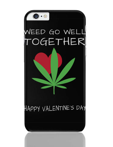 iPhone 6 Plus/iPhone 6S Plus Covers | Weed Go Well Together | Happy Valentine's Day Pun iPhone 6 Plus / 6S Plus Covers Online India