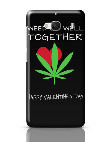 Xiaomi Redmi 2 / Redmi 2 Prime Cover| Weed Go Well Together | Happy Valentine's Day Pun Redmi 2 / Redmi 2 Prime Cover Online India