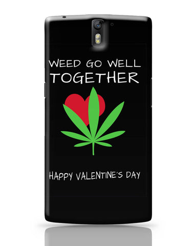 OnePlus One Covers | Weed Go Well Together | Happy Valentine's Day Pun OnePlus One Cover Online India
