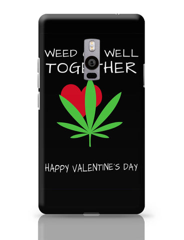 OnePlus Two Covers | Weed Go Well Together | Happy Valentine's Day Pun OnePlus Two Cover Online India