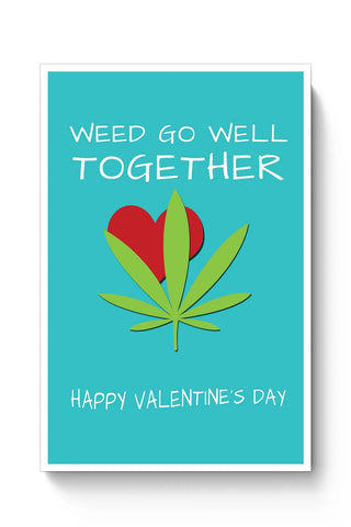 Posters Online | Weed Go Well Together | Happy Valentine's Day Pun Poster Online India | Designed by: Pooja Bindal