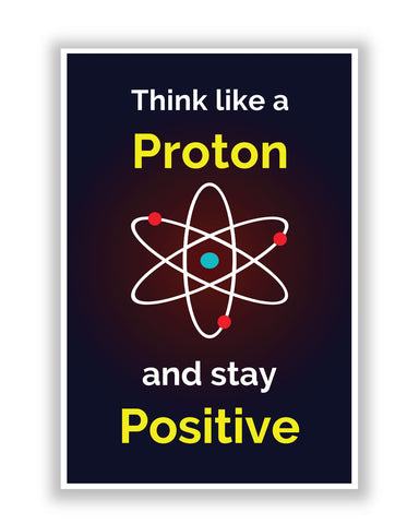 Buy Motivational Posters Online | Think Like a Proton and Always Stay Positive Poster | PosterGuy.in