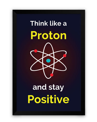 Think Like a Proton and Always Stay Positive Framed Poster Online India