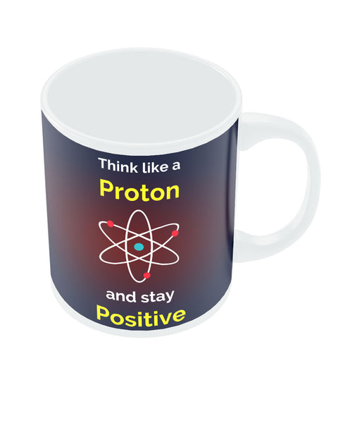 Think Like a Proton and Always Stay Positive Coffee Mug Online India