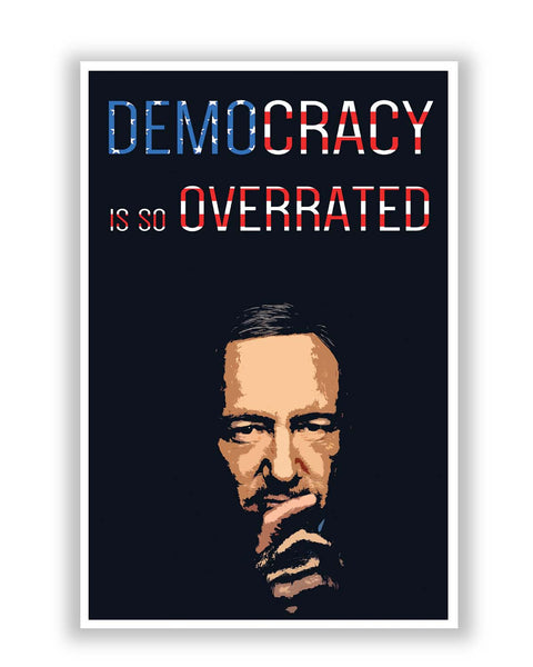 Posters Online | Democracy Is So Overrated House Of Cards Frank Underwood Inspired Poster Online India | Designed by: Kickass Artworks