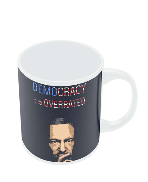 Coffee Mugs Online | Democracy Is So Overrated House Of Cards Frank Underwood Inspired Mug Online India