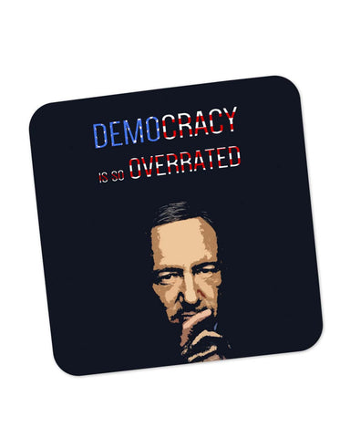 Buy Coasters Online | Democracy Is So Overrated House Of Cards Frank Underwood Inspired Coaster Online India | PosterGuy.in