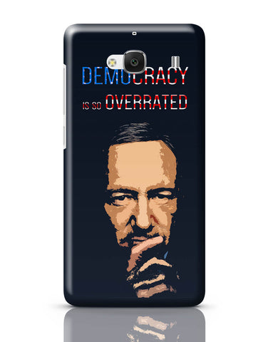 Xiaomi Redmi 2 / Redmi 2 Prime Cover| Democracy Is So Overrated House Of Cards Frank Underwood Inspired Redmi 2 / Redmi 2 Prime Cover Online India