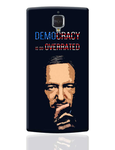 Democracy Is So Overrated House Of Cards Frank Underwood Inspired OnePlus 3 Cover Online India