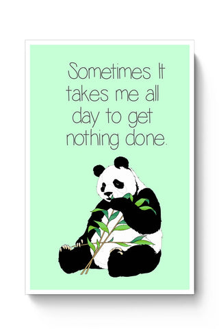 Posters Online | Sometimes I Take all day to get nothing done | Panda Poster Online India | Designed by: Kickass Artworks