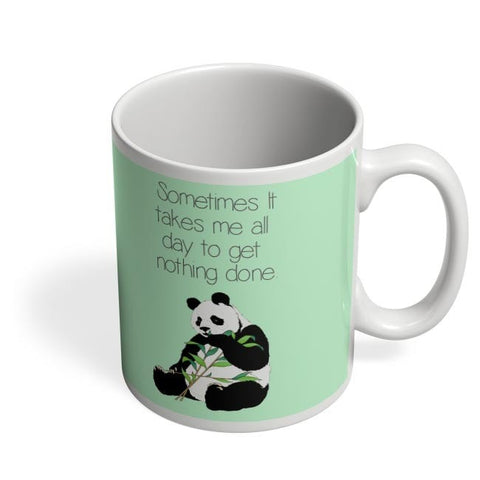 Coffee Mugs Online | Sometimes I Take all day to get nothing done | Panda Coffee Mug Online India