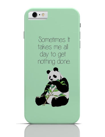 iPhone 6/6S Covers & Cases | Sometimes I Take all day to get nothing done | Panda iPhone 6 / 6S Case Cover Online India