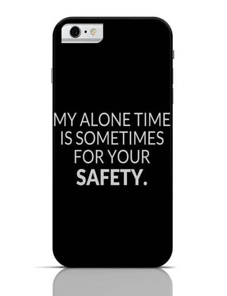 iPhone 6/6S Covers & Cases | My Alone time is For your Safety iPhone 6 / 6S Case Cover Online India