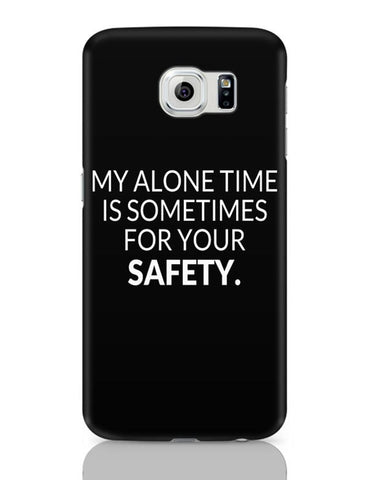 Samsung Galaxy S6 Covers | My Alone time is For your Safety Samsung Galaxy S6 Case Covers Online India