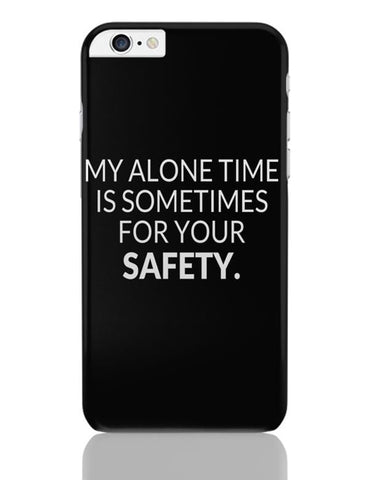iPhone 6 Plus/iPhone 6S Plus Covers | My Alone time is For your Safety iPhone 6 Plus / 6S Plus Covers Online India