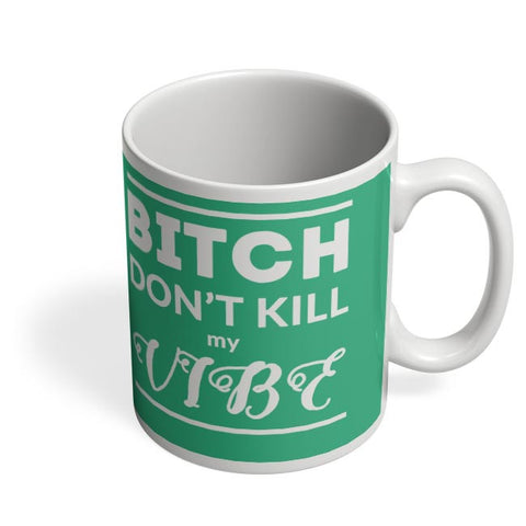 Coffee Mugs Online | Bitch Don't kill My Vibe Coffee Mug Online India