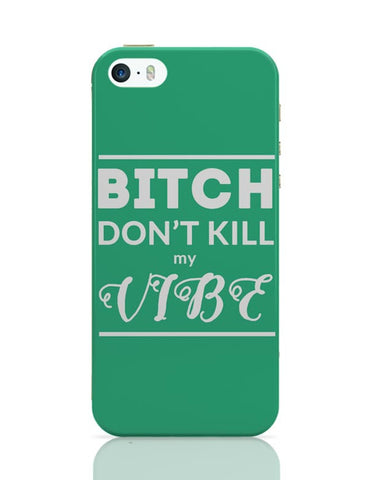 iPhone 5 / 5S Cases & Covers | Bitch DonŸ????t kill My Vibe iPhone 5 / 5S Case Cover Online India