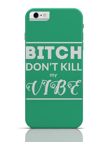 iPhone 6/6S Covers & Cases | Bitch DonŸ??t kill My Vibe iPhone 6 / 6S Case Cover Online India