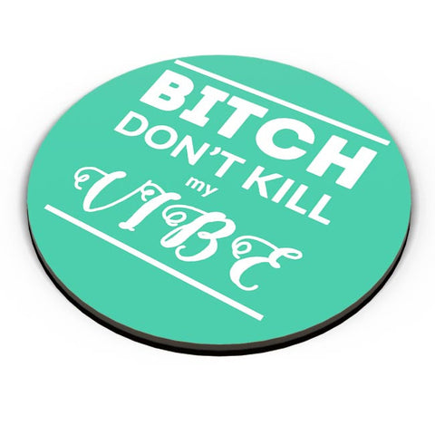 PosterGuy | Bitch Don't kill My Vibe Fridge Magnet Online India by Pooja Bindal